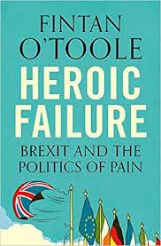 Heroic Failure: Brexit and the Politics of Pain: Amazon.co.uk: Fintan  O'Toole: 9781789540987: Books